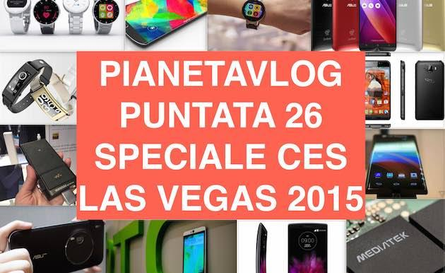 PianetaVlog 26 CES Las Vegas: G Flex 2, Galaxy S6, Zenfone 2 e Zoom, Alcatel Watch e molto altro