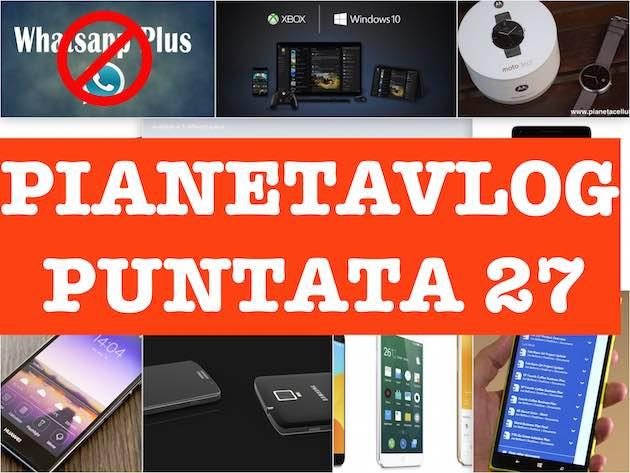 PianetaVlog 27: Whatsapp per PC, Windows 10, Galaxy S6, HTC Hima M9, Huawei Ascend P8, Moto 360