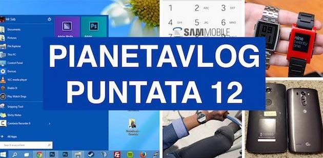 PianetaVlog puntata 12: Windows 10, Moto 360, Pebble, Galaxy S5 Android L, Nexus 6