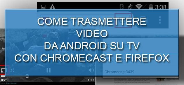 Come inviare video da Firefox per Android su Chromecast