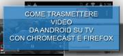 Foto Come inviare video da Firefox per Android su Chromecast