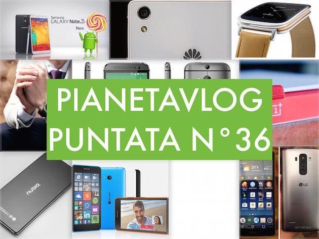 PianetaVlog 36: LG G4, HTC E9, M8s, Huawei P8 Lite, Drone OnePlus, ZTE Z9, Note 3 Neo Lollipop