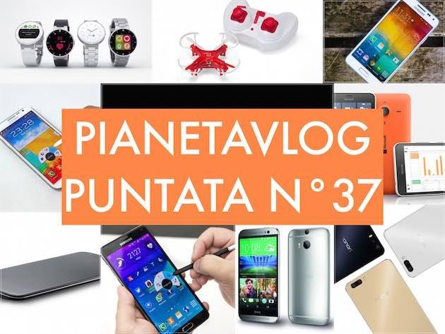 PianetaVlog 37: LG G4, Note 2-4 Lollipop, LG G2 Lollipop, Honor 6 plus, GoPro, Alcatel Watch