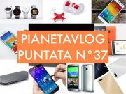 Foto PianetaVlog 37: LG G4, Note 2-4 Lollipop, LG G2 Lollipop, Honor 6 plus, GoPro, Alcatel Watch