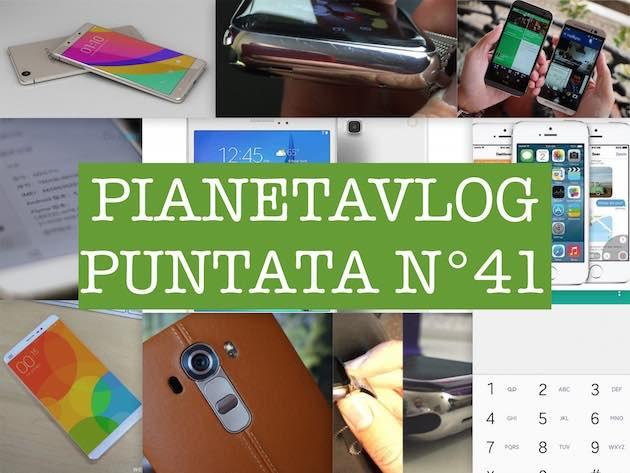 PianetaVlog 41: LG G4, Galaxy Alpha Lollipop, Xiaomi Mi5, Oppo R7, Apple Watch, HTC M8 Sense 7