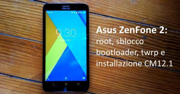 Asus Zenfone 2: root, sblocco bootloader, twrp e installazione CM12.1 - Guida