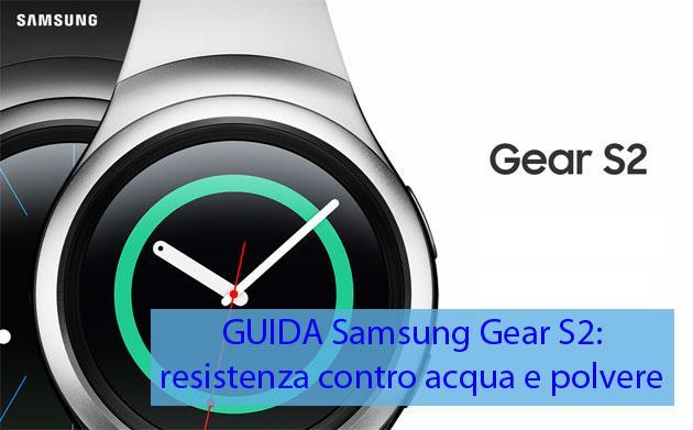 Samsung Gear S2: quanto resiste ad acqua e polvere