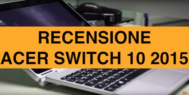 Recensione Acer Switch 10 2015, PC e Tablet 2 in 1 con Widnows 10