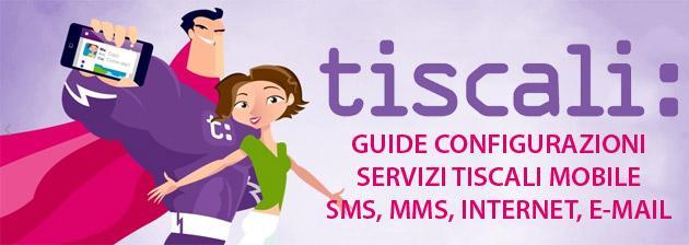 GUIDA: configurazioni servizi Tiscali Mobile SMS, MMS, Internet