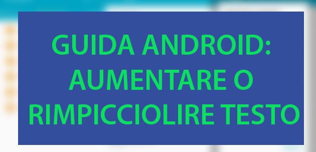 Come Ingrandire e Rimpicciolire il Testo su Android