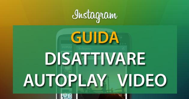 Instagram, come disattivare autoplay video su iOS e Android
