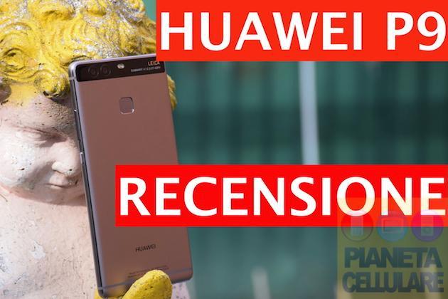 Recensione Huawei P9, Top di gamma con doppia fotocamera Leica
