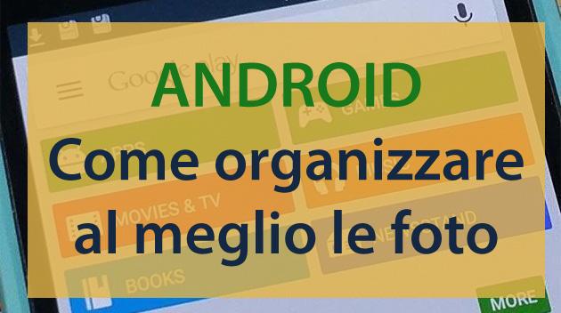 Come organizzare al meglio le foto con Android
