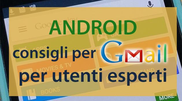 Gmail per Android: 5 consigli utili per utenti esperti