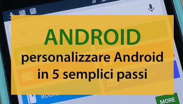 Come personalizzare Android in 5 semplici passi
