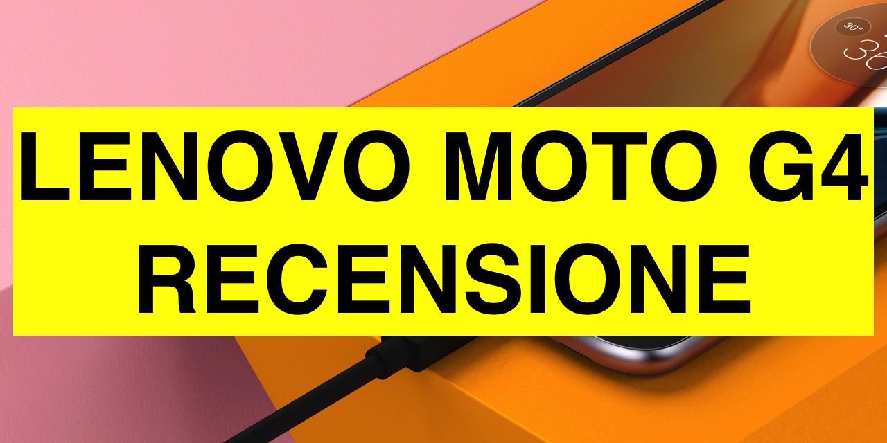 Recensione Lenovo Moto G4, ancora una volta uno dei pionieri del settore