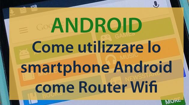 Come utilizzare il proprio smartphone Android come Router Wifi