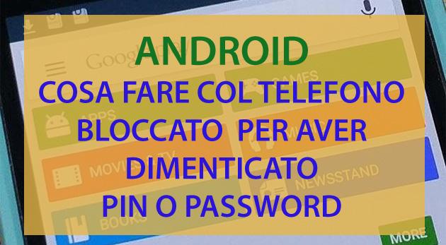 Password accesso dimenticata e smartphone bloccato: cosa Fare