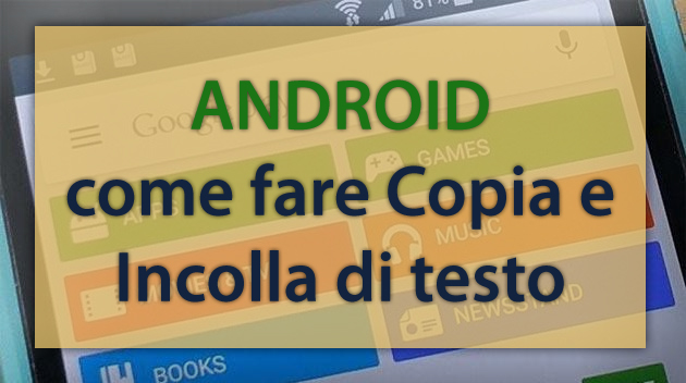 Come fare Copia e Incolla di testo su Android