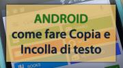 Foto Come fare Copia e Incolla di testo su Android