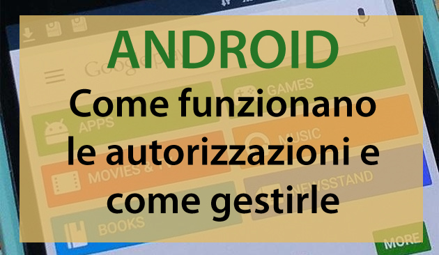 Come funzionano le autorizzazioni su Android e come gestirle
