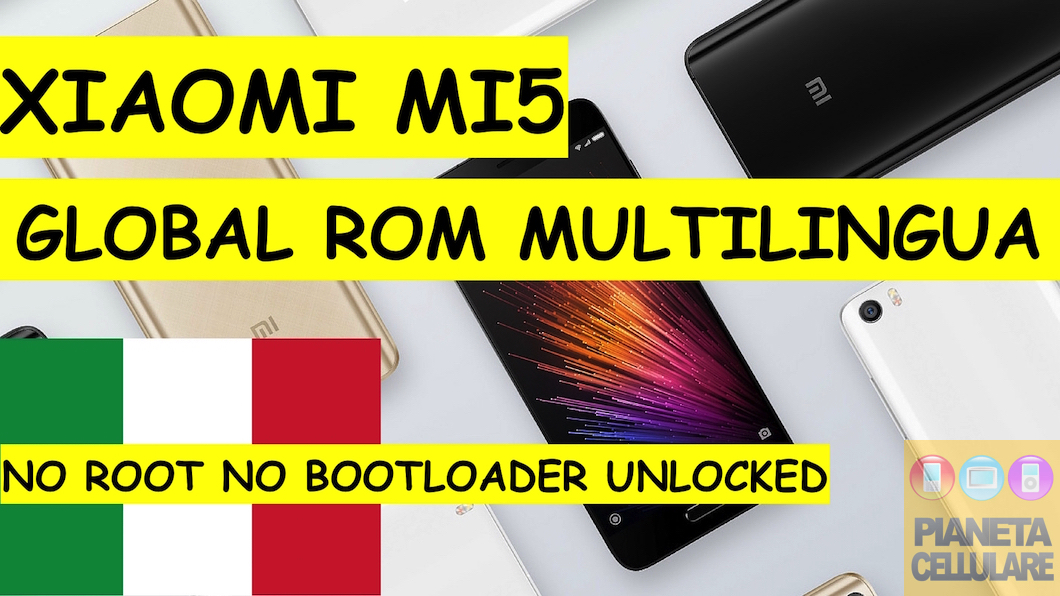 Guida e video Xiaomi Mi5 ROM ufficiale Global con Italiano e Play Store