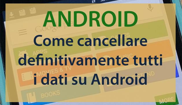 Android, come cancellare definitivamente tutti i dati