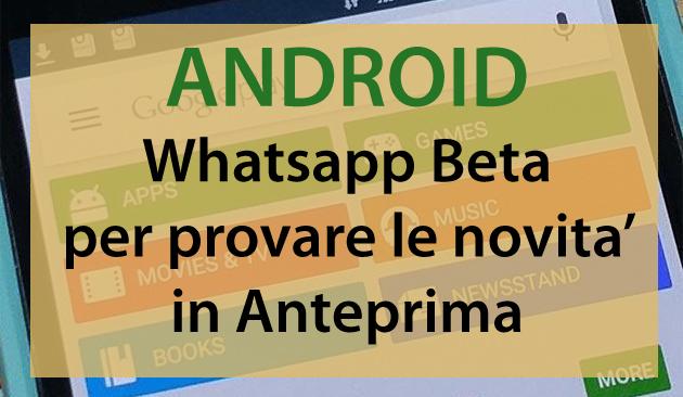 Whatsapp Beta su Android come si installa per provare nuove funzioni anteprima