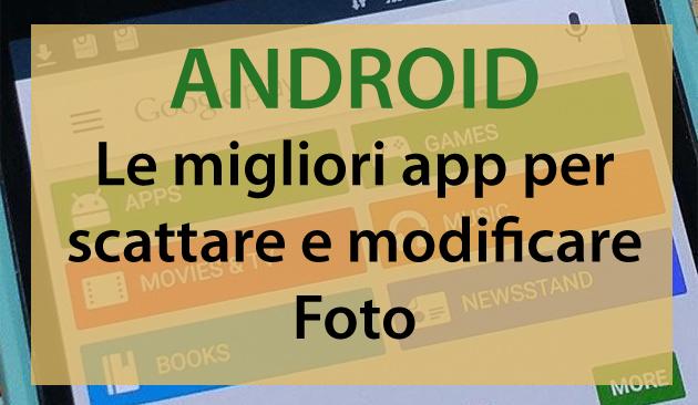 Le migliori app di Android per scattare e modificare foto