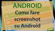 Foto Come fare Screenshot su smartphone e tablet Android