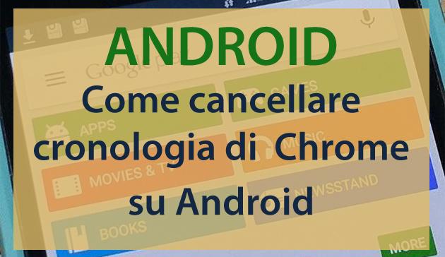 Guida per cancellare la cronologia di Google Chrome su Android