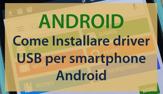 Come Installare driver USB per gli smartphone Android