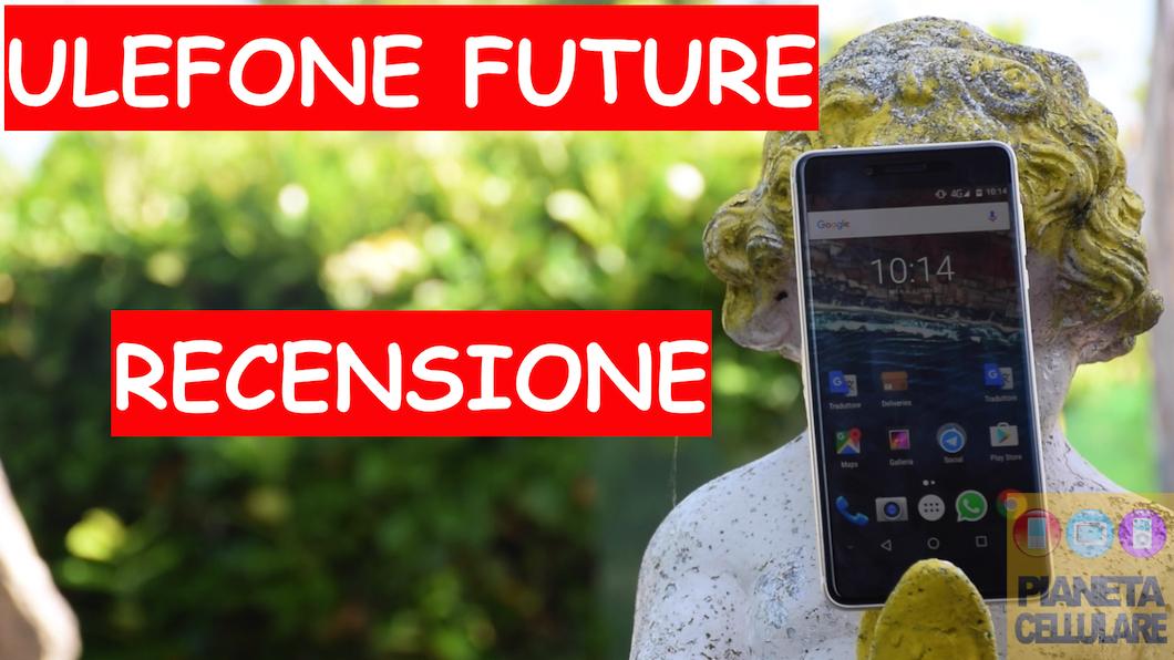 Recensione Ulefone Future, Smartphone Android senza bordi