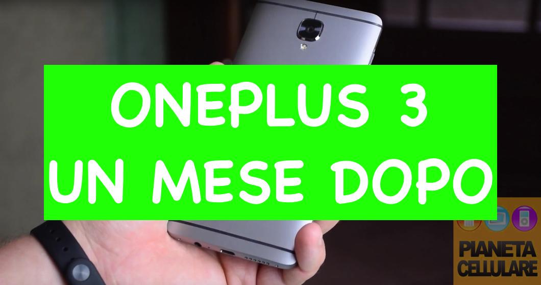 Recensione OnePlus 3 dopo un mese di utilizzo