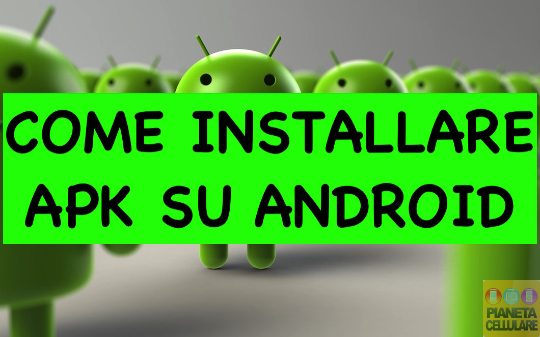 Guida: come installare file APK su Android