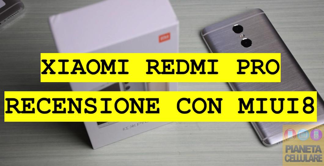 Recensione Xiaomi Redmi Pro con doppia fotocamera e MIUI8