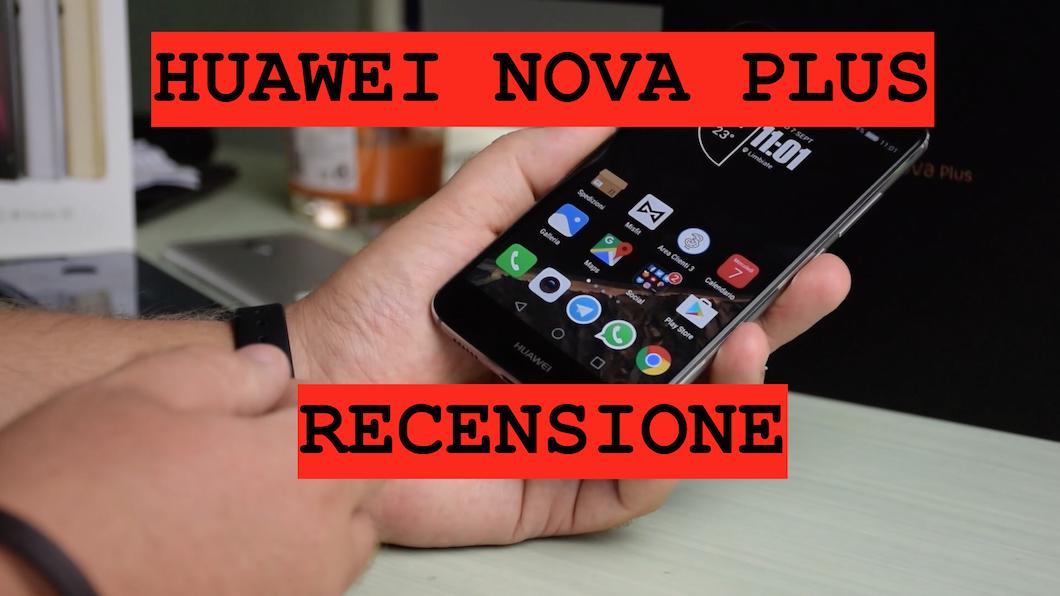 Recensione Huawei Nova Plus, bello e con autonomia da record
