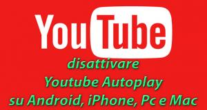 Autoplay YouTube come si disattiva su Android, iPhone, Pc e Mac