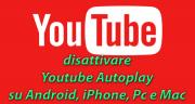 Foto Autoplay YouTube come si disattiva su Android, iPhone, Pc e Mac