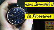 Recensione Asus Zenwatch 3, Smartwatch Android Wear