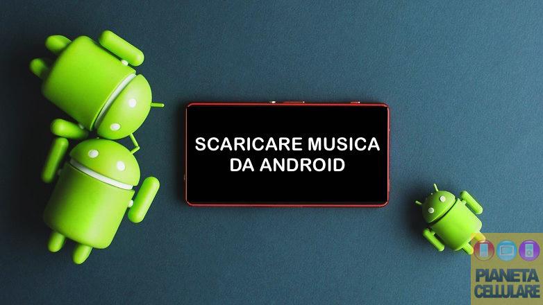 Guida: scaricare musica da Smartphone e Tablet Android