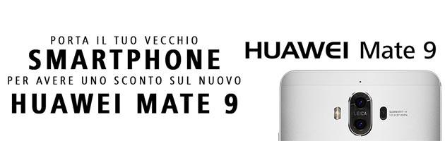 Huawei con Mate 9 e Mate 9 Pro regala fino a 500 euro in cambio del vecchio smartphone
