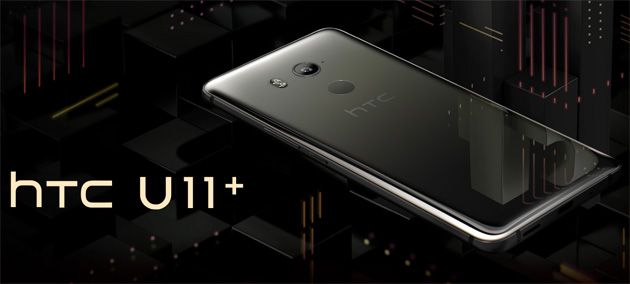 HTC U11+ ufficiale con display 18:9: Prezzi, Specifiche, Foto e Video