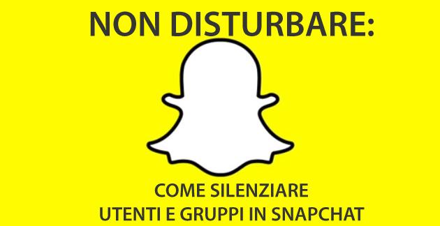 Snapchat, Non Disturbare: come silenziare Utenti e Gruppi