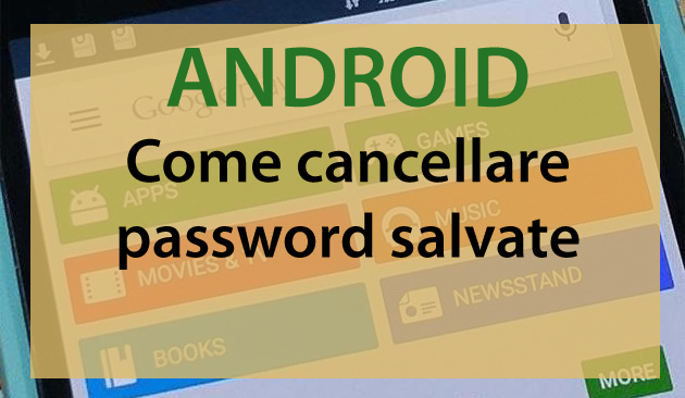 Foto  Come cancellare le password memorizzate su Android