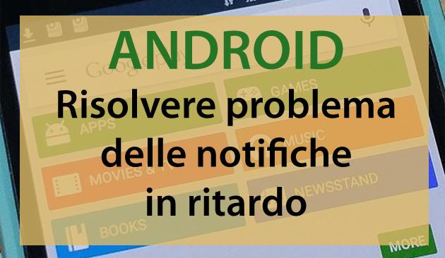 Android, come risolvere problema delle notifiche in ritardo disattivando Ottimizzazione Batteria per selezionate App