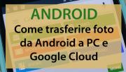 Foto Come trasferire foto da Android a PC e Google Cloud