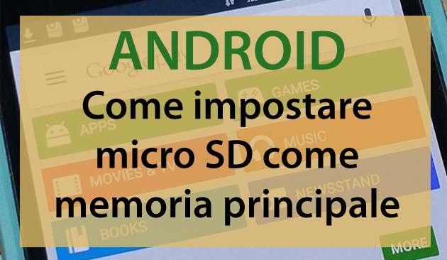 Android, come impostare micro SD come memoria principale