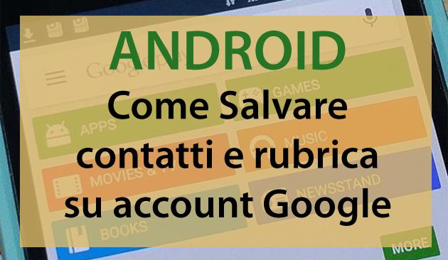 Android, come Salvare contatti e rubrica su account Google
