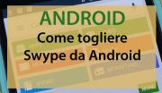 Android, come togliere Swype